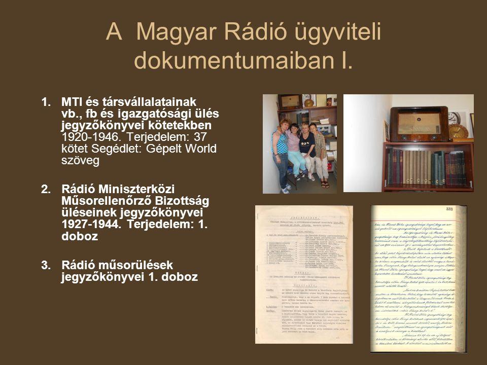A Magyar Rádió ügyviteli dokumentumaiban I. 1.MTI és társvállalatainak vb., fb és igazgatósági ülés jegyzőkönyvei kötetekben 1920-1946. Terjedelem: 37
