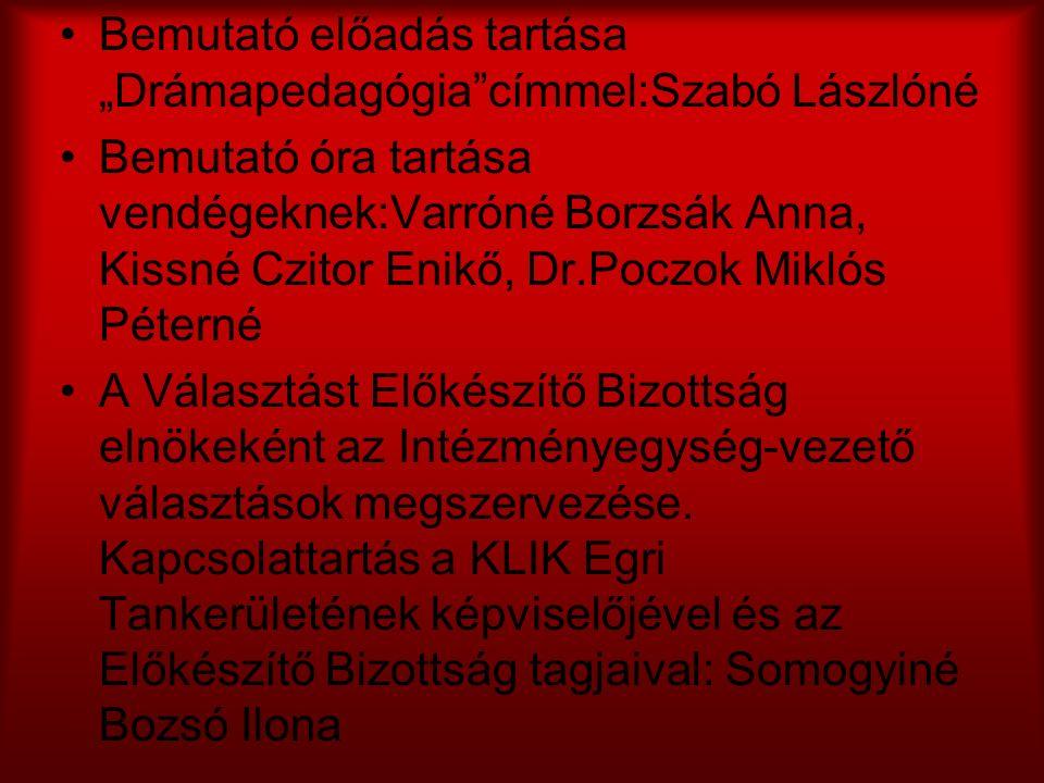 """Bemutató előadás tartása """"Drámapedagógia""""címmel:Szabó Lászlóné Bemutató óra tartása vendégeknek:Varróné Borzsák Anna, Kissné Czitor Enikő, Dr.Poczok M"""