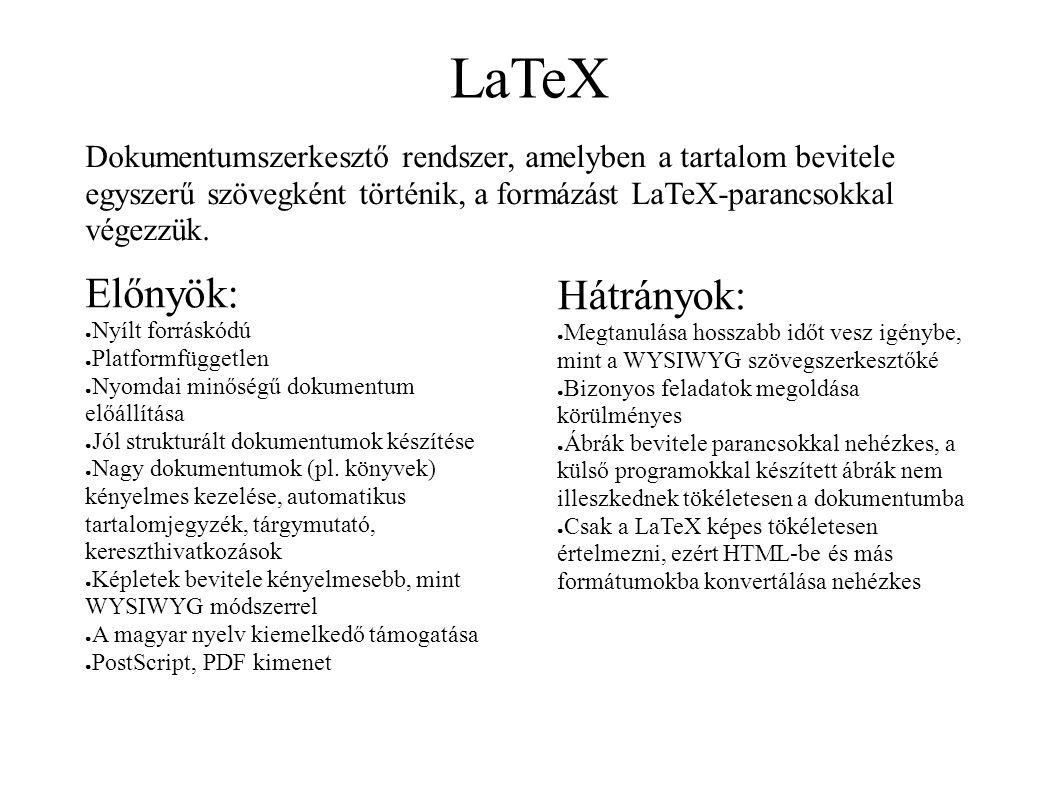 LaTeX Dokumentumszerkesztő rendszer, amelyben a tartalom bevitele egyszerű szövegként történik, a formázást LaTeX-parancsokkal végezzük. Előnyök: ● Ny