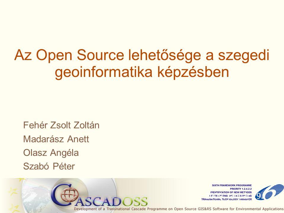 Az Open Source lehetősége a szegedi geoinformatika képzésben Fehér Zsolt Zoltán Madarász Anett Olasz Angéla Szabó Péter 2009.