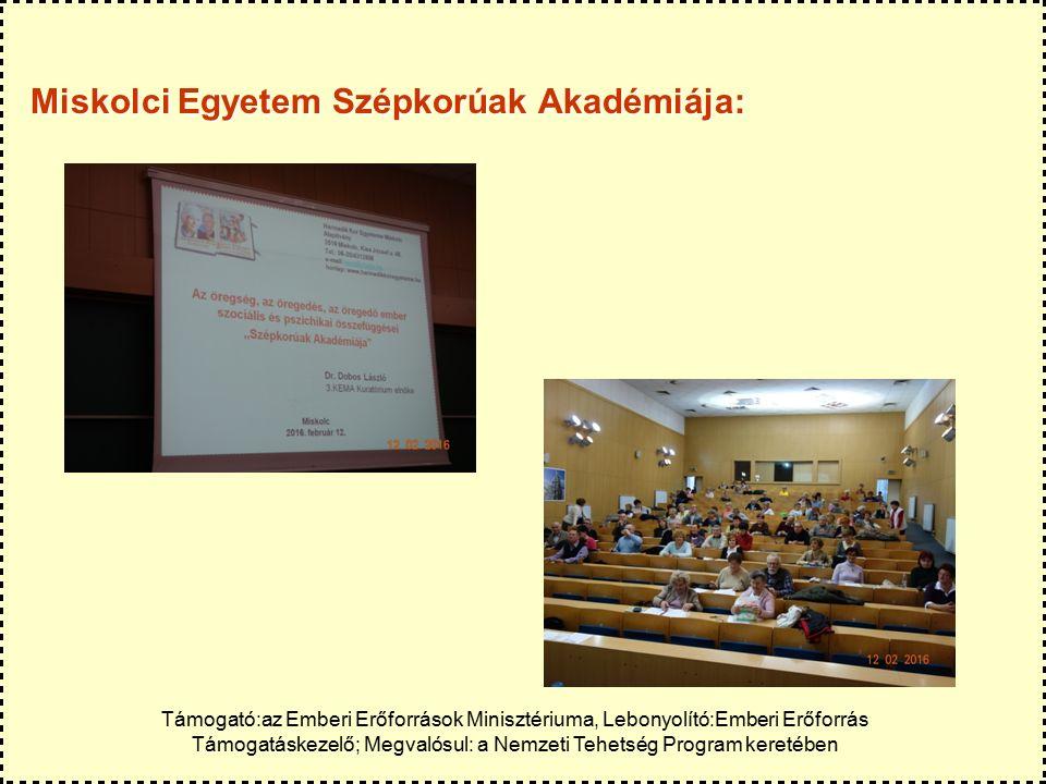 Miskolci Egyetem Szépkorúak Akadémiája: Támogató:az Emberi Erőforrások Minisztériuma, Lebonyolító:Emberi Erőforrás Támogatáskezelő; Megvalósul: a Nemzeti Tehetség Program keretében