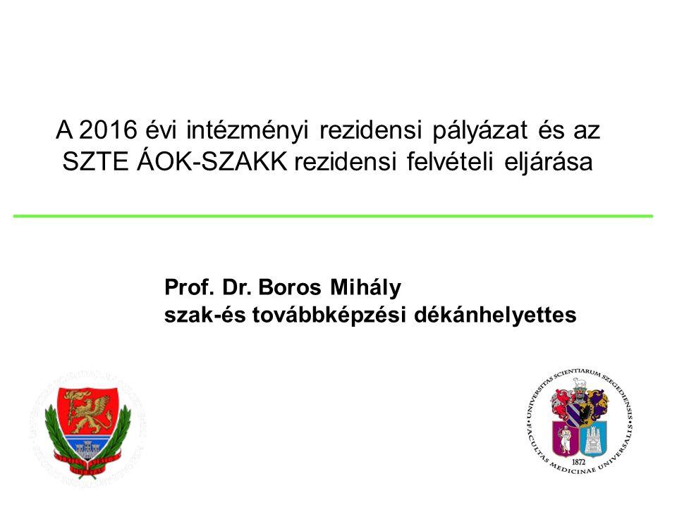A 2016 évi intézményi rezidensi pályázat és az SZTE ÁOK-SZAKK rezidensi felvételi eljárása Prof. Dr. Boros Mihály szak-és továbbképzési dékánhelyettes