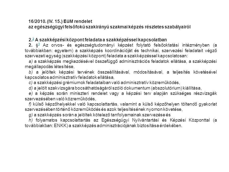 16/2010. (IV. 15.) EüM rendelet az egészségügyi felsőfokú szakirányú szakmai képzés részletes szabályairól 2. 2 A szakképzési központ feladata a szakk