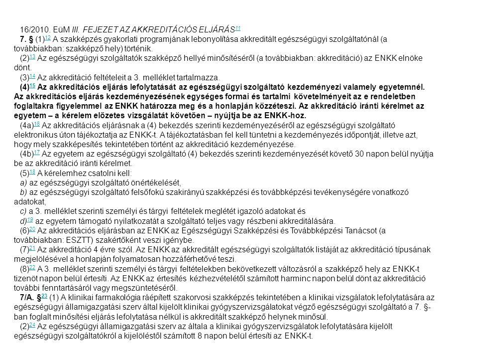 16/2010. EüM III. FEJEZET AZ AKKREDITÁCIÓS ELJÁRÁS 11 11 7. § (1) 12 A szakképzés gyakorlati programjának lebonyolítása akkreditált egészségügyi szolg