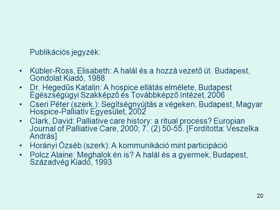 20 Publikációs jegyzék: Kübler-Ross, Elisabeth: A halál és a hozzá vezető út.