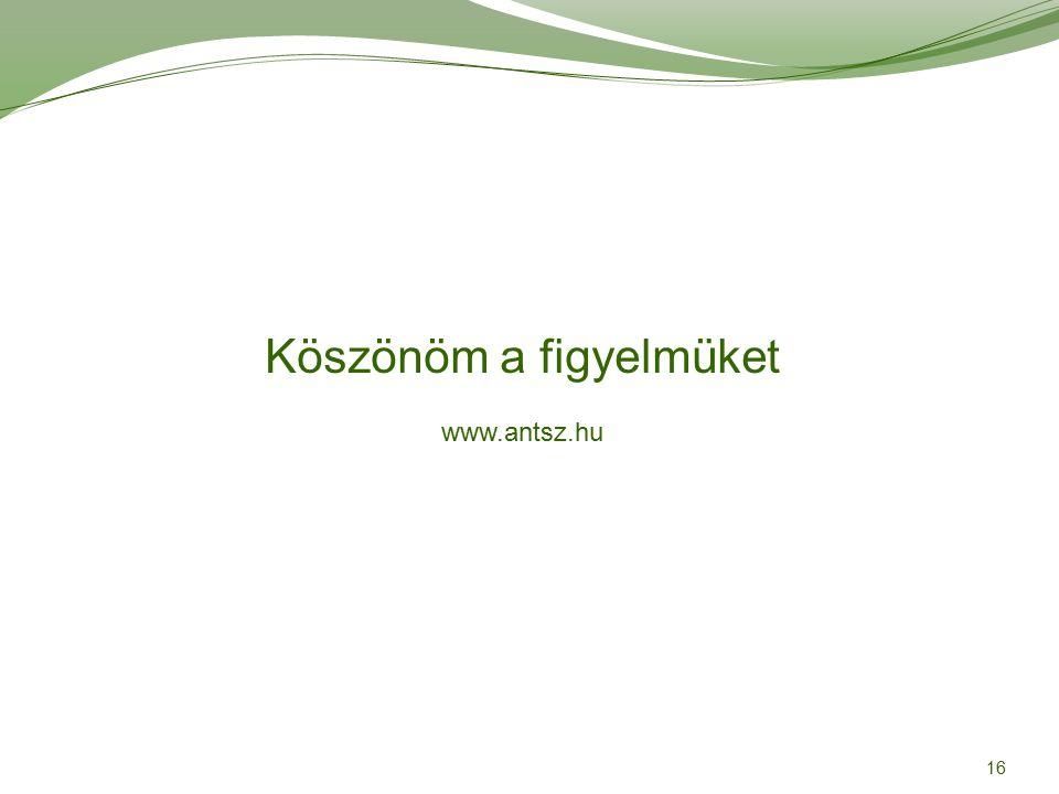 16 Köszönöm a figyelmüket www.antsz.hu