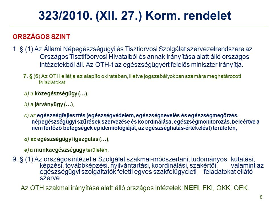 323/2010. (XII. 27.) Korm. rendelet ORSZÁGOS SZINT 1. § (1) Az Állami Népegészségügyi és Tisztiorvosi Szolgálat szervezetrendszere az Országos Tisztif