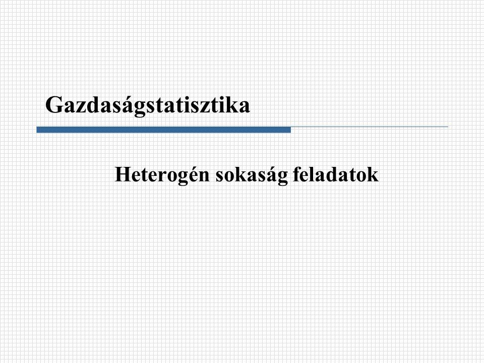 Heterogén sokaság feladatok Gazdaságstatisztika
