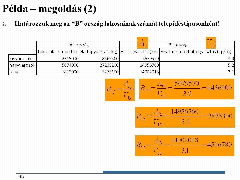 2. Határozzuk meg az B ország lakosainak számát településtípusonként! Példa – megoldás (2) 45