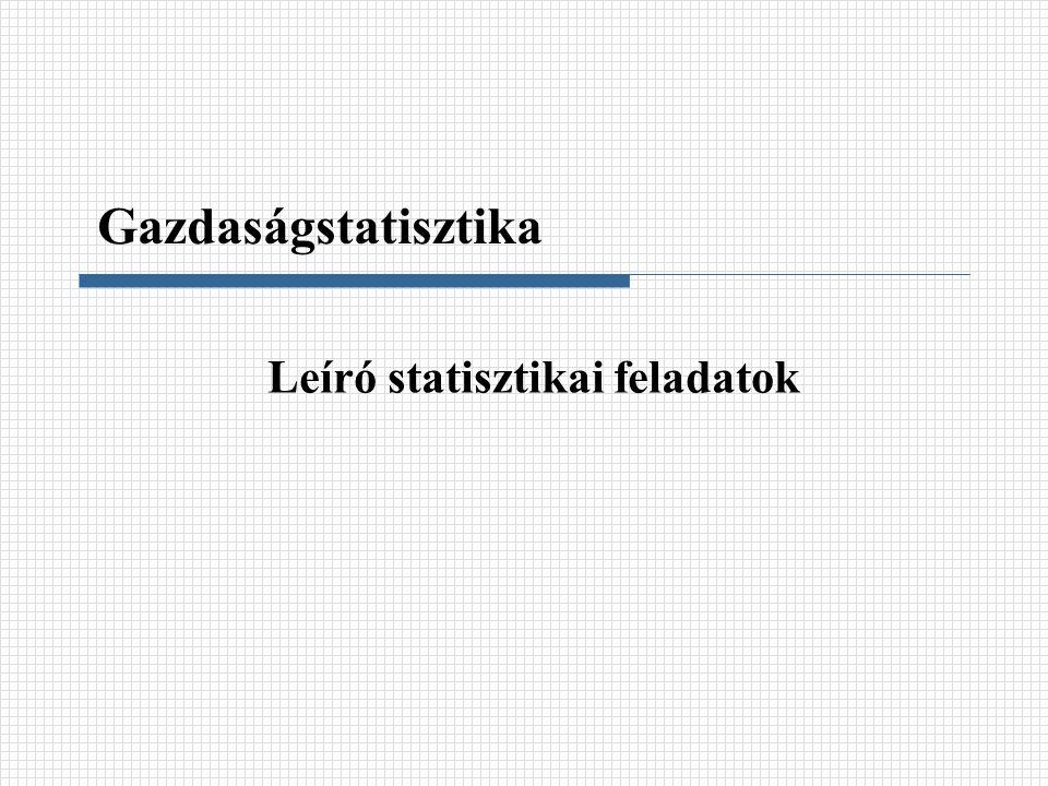 Leíró statisztikai feladatok Gazdaságstatisztika