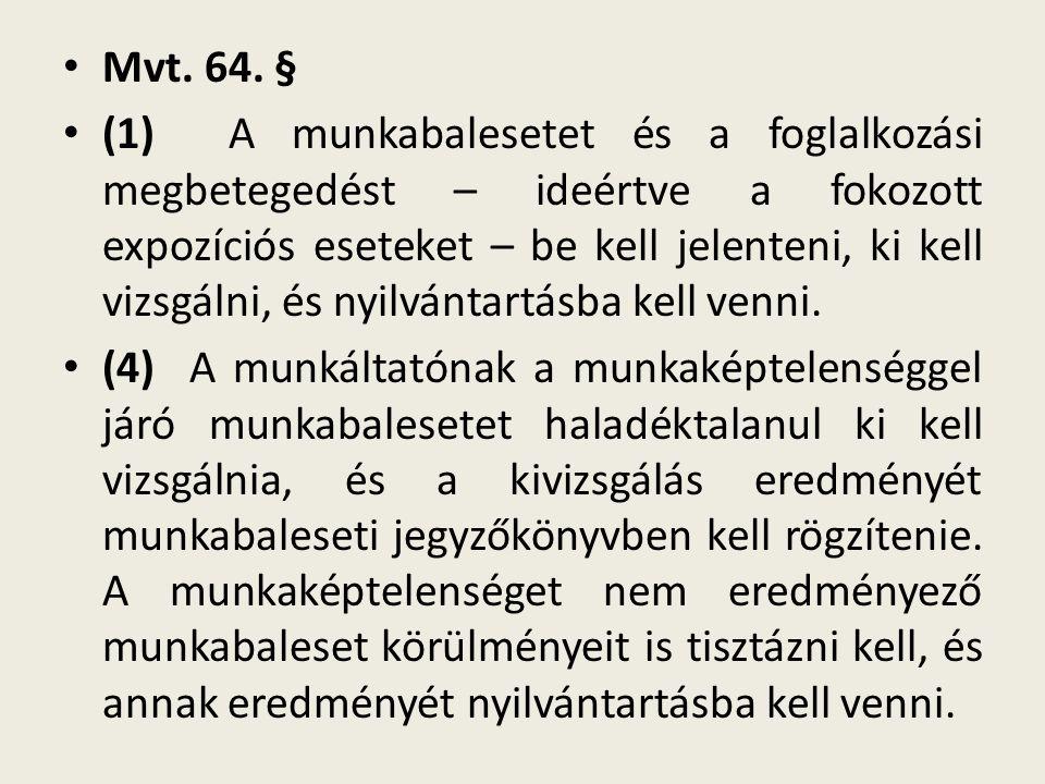(5) A munkáltató köteles a súlyos munkabalesetet a munkavédelmi hatóságnak [84.