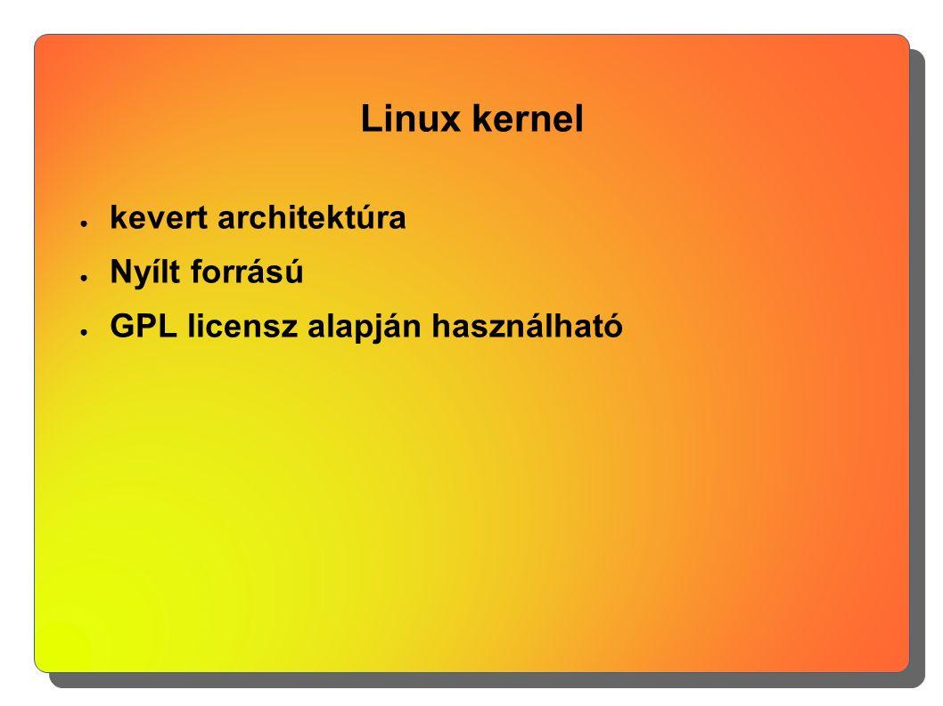 Linux kernel ● kevert architektúra ● Nyílt forrású ● GPL licensz alapján használható