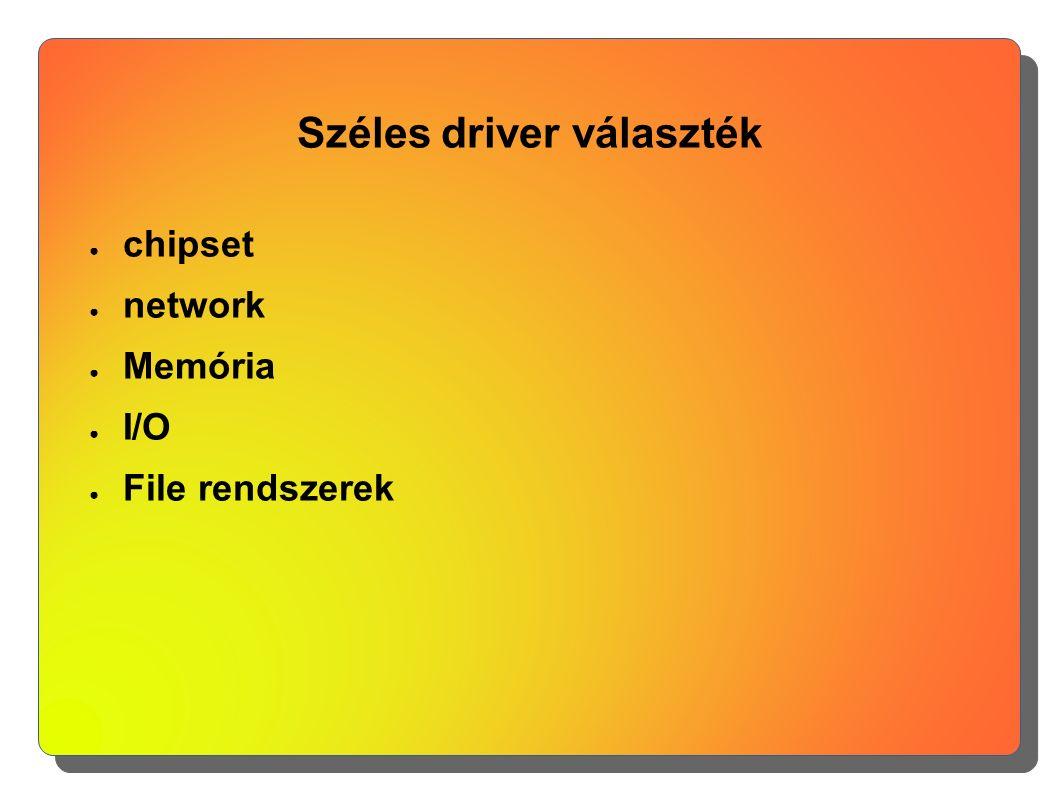 Széles driver választék ● chipset ● network ● Memória ● I/O ● File rendszerek