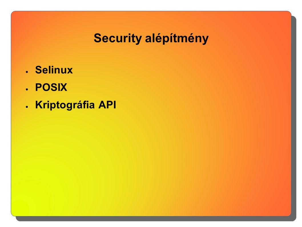 Security alépítmény ● Selinux ● POSIX ● Kriptográfia API