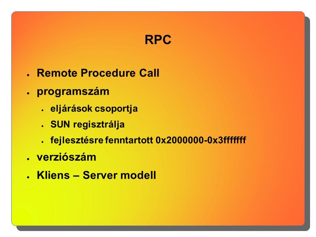 RPC ● Remote Procedure Call ● programszám ● eljárások csoportja ● SUN regisztrálja ● fejlesztésre fenntartott 0x2000000-0x3fffffff ● verziószám ● Klie