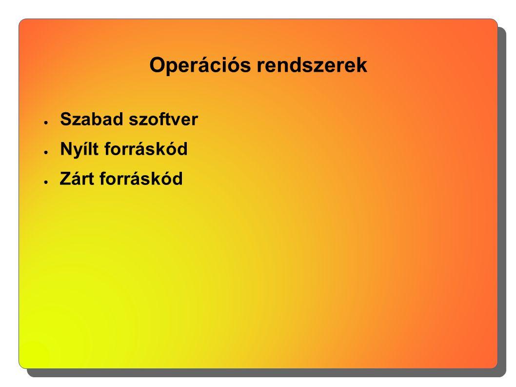 Operációs rendszerek ● Szabad szoftver ● Nyílt forráskód ● Zárt forráskód