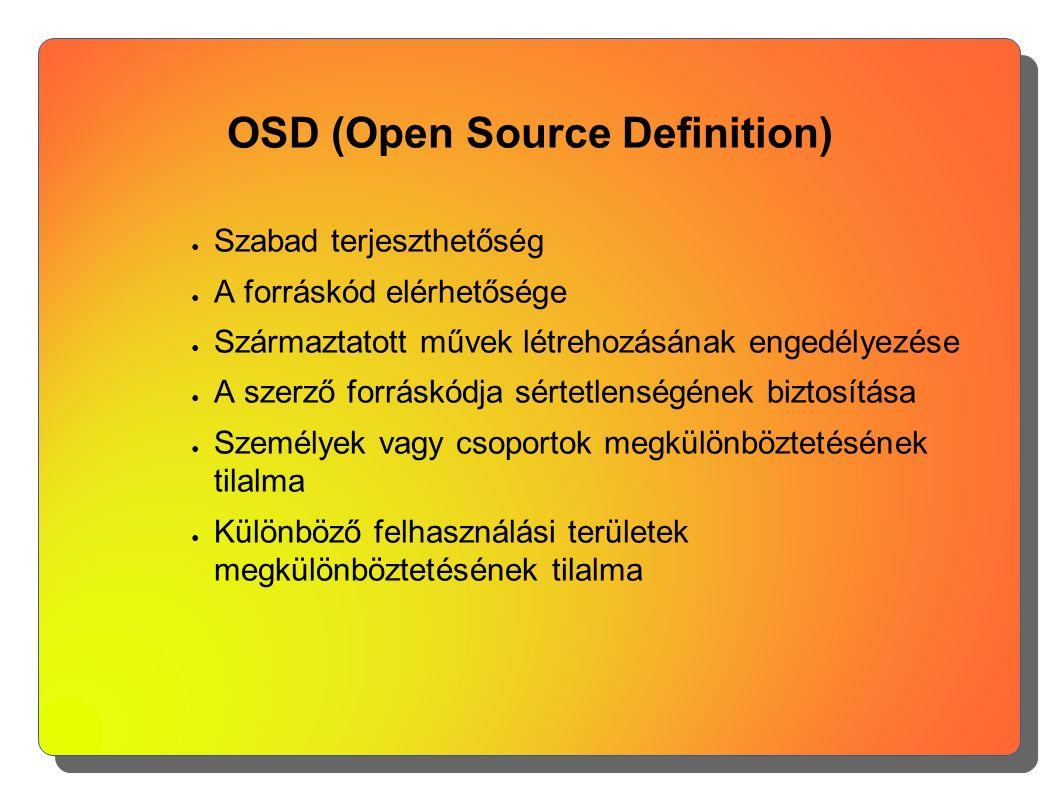 OSD (Open Source Definition) ● Szabad terjeszthetőség ● A forráskód elérhetősége ● Származtatott művek létrehozásának engedélyezése ● A szerző forrásk