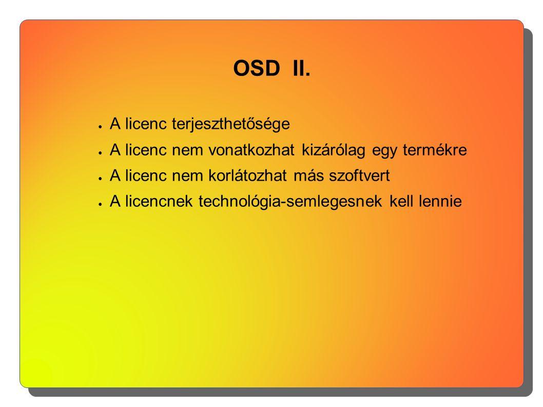 OSD II. ● A licenc terjeszthetősége ● A licenc nem vonatkozhat kizárólag egy termékre ● A licenc nem korlátozhat más szoftvert ● A licencnek technológ