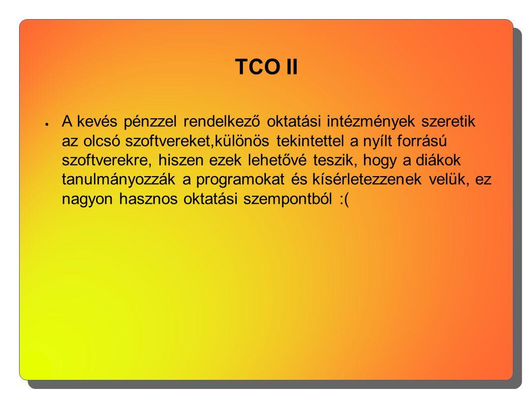 TCO II ● A kevés pénzzel rendelkező oktatási intézmények szeretik az olcsó szoftvereket,különös tekintettel a nyílt forrású szoftverekre, hiszen ezek