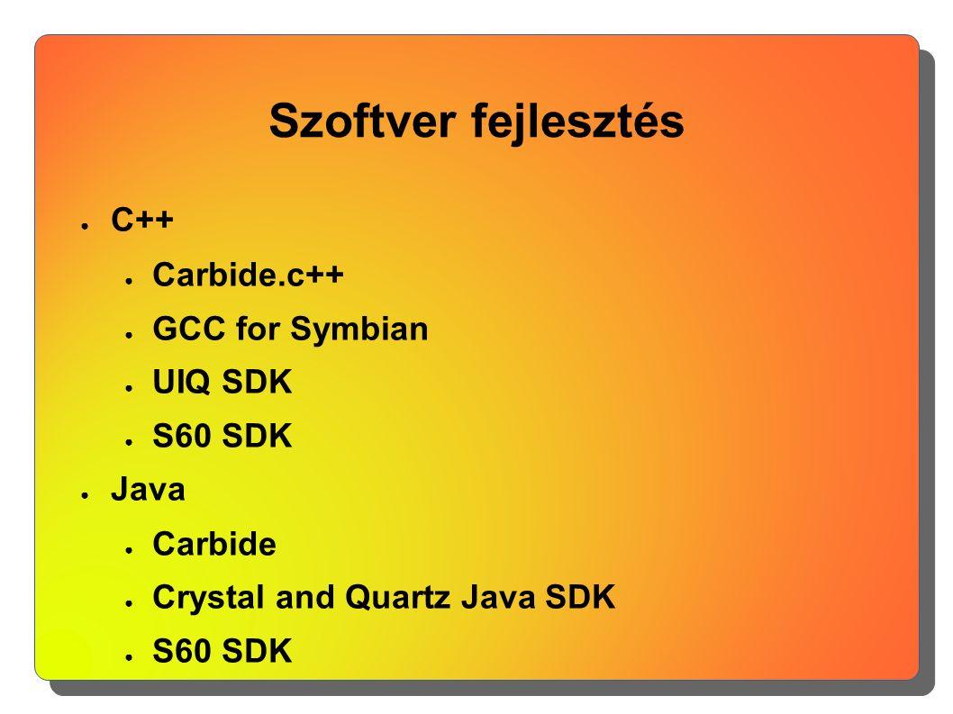 Szoftver fejlesztés ● C++ ● Carbide.c++ ● GCC for Symbian ● UIQ SDK ● S60 SDK ● Java ● Carbide ● Crystal and Quartz Java SDK ● S60 SDK
