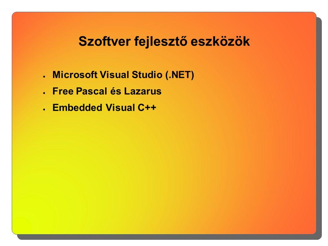 Szoftver fejlesztő eszközök ● Microsoft Visual Studio (.NET) ● Free Pascal és Lazarus ● Embedded Visual C++
