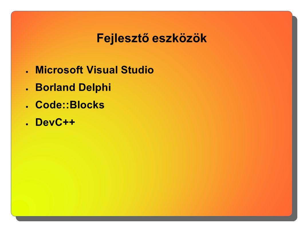 Fejlesztő eszközök ● Microsoft Visual Studio ● Borland Delphi ● Code::Blocks ● DevC++
