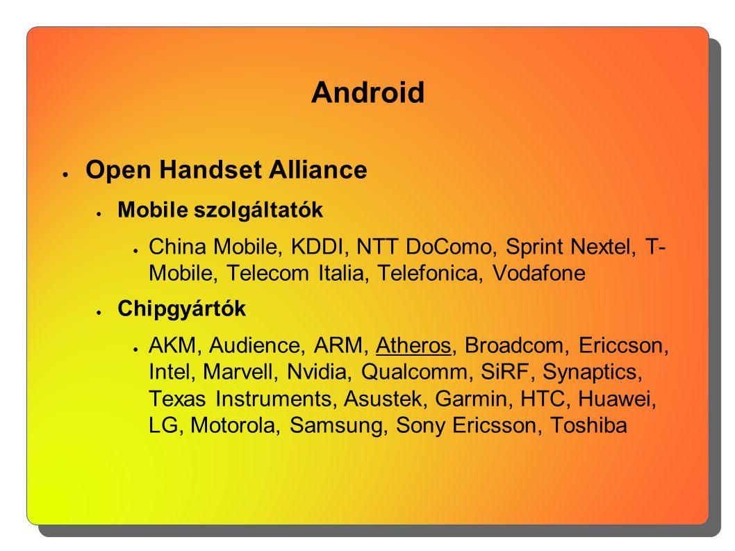 Android ● Open Handset Alliance ● Mobile szolgáltatók ● China Mobile, KDDI, NTT DoComo, Sprint Nextel, T- Mobile, Telecom Italia, Telefonica, Vodafone