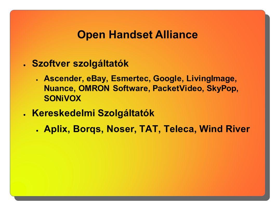 Open Handset Alliance ● Szoftver szolgáltatók ● Ascender, eBay, Esmertec, Google, LivingImage, Nuance, OMRON Software, PacketVideo, SkyPop, SONiVOX ●