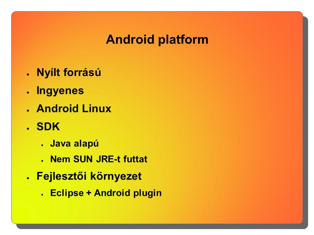 Android platform ● Nyílt forrású ● Ingyenes ● Android Linux ● SDK ● Java alapú ● Nem SUN JRE-t futtat ● Fejlesztői környezet ● Eclipse + Android plugi