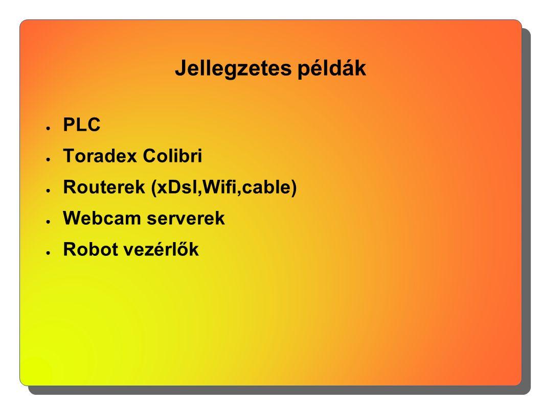 Jellegzetes példák ● PLC ● Toradex Colibri ● Routerek (xDsl,Wifi,cable) ● Webcam serverek ● Robot vezérlők