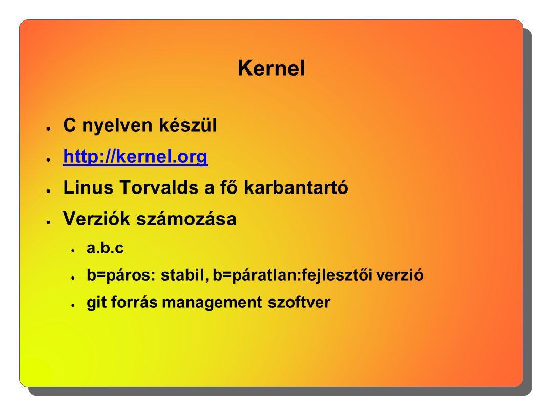 Kernel ● C nyelven készül ● http://kernel.org http://kernel.org ● Linus Torvalds a fő karbantartó ● Verziók számozása ● a.b.c ● b=páros: stabil, b=pár