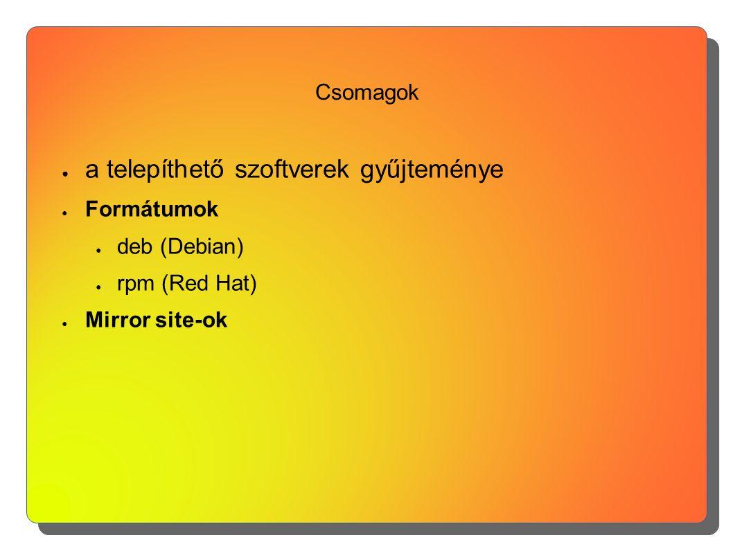 Csomagok ● a telepíthető szoftverek gyűjteménye ● Formátumok ● deb (Debian) ● rpm (Red Hat) ● Mirror site-ok