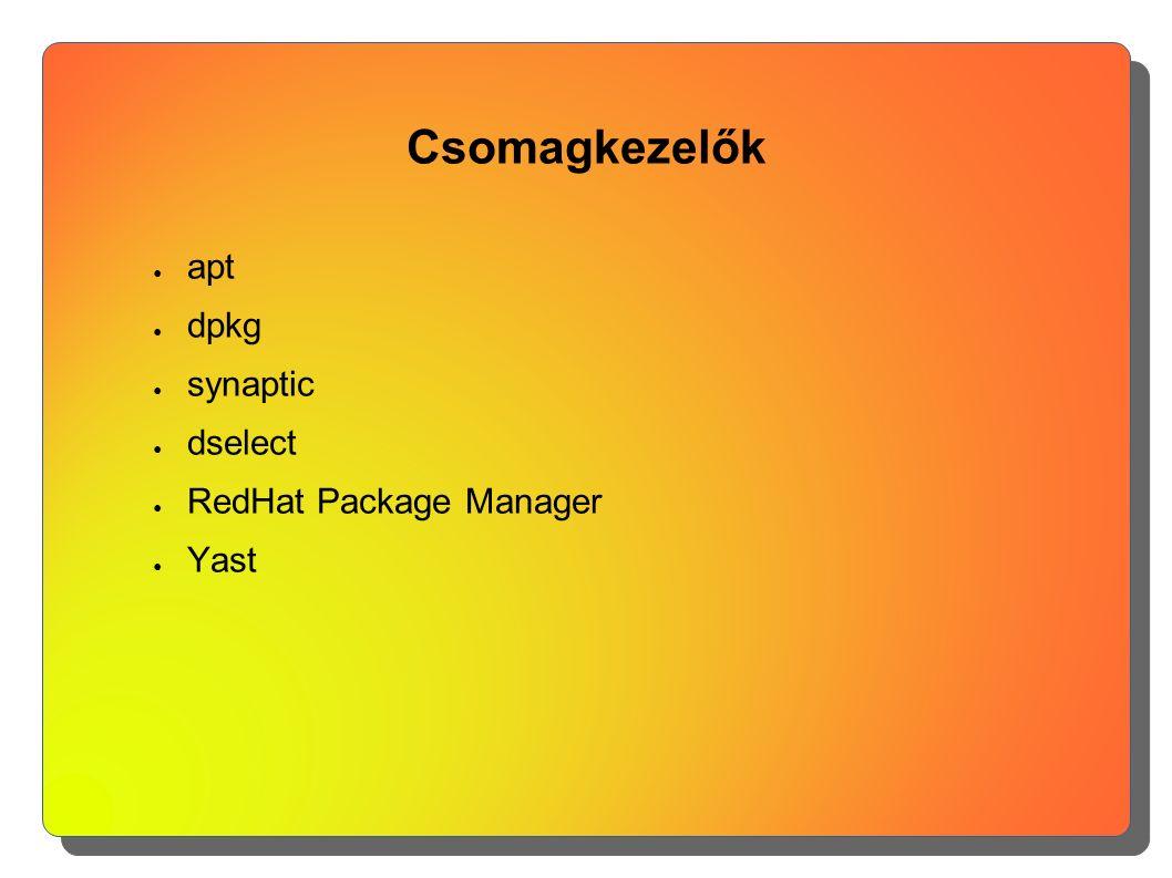 Csomagkezelők ● apt ● dpkg ● synaptic ● dselect ● RedHat Package Manager ● Yast