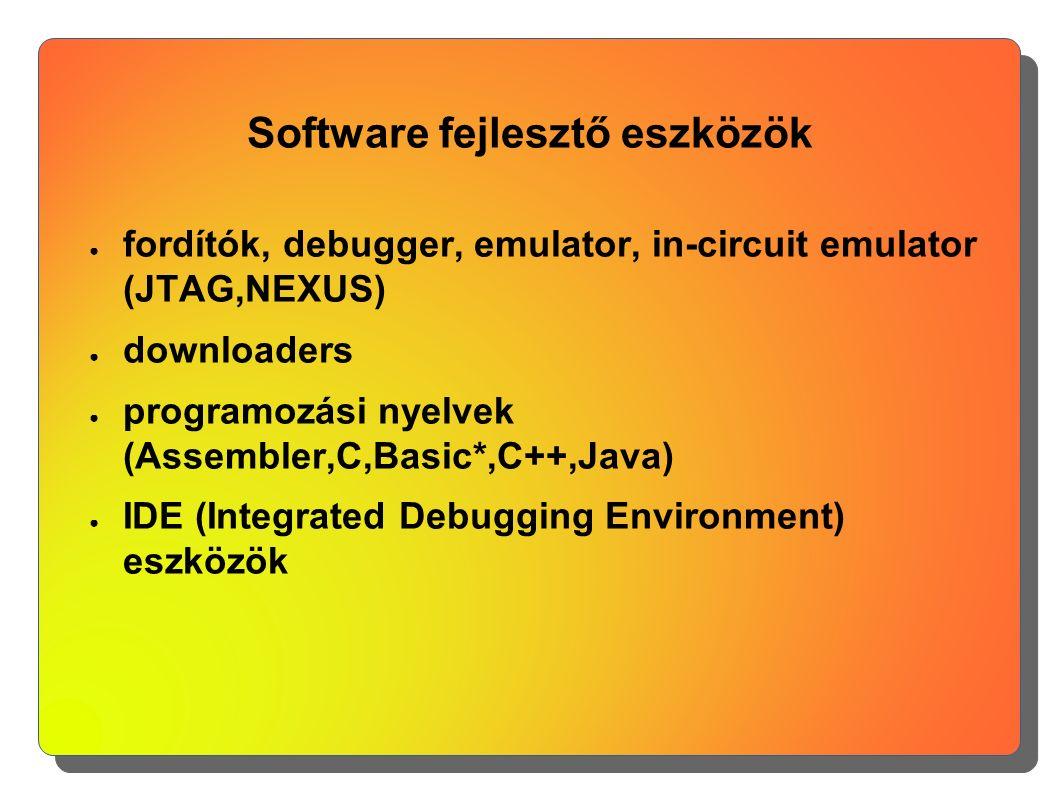 Software fejlesztő eszközök ● fordítók, debugger, emulator, in-circuit emulator (JTAG,NEXUS) ● downloaders ● programozási nyelvek (Assembler,C,Basic*,