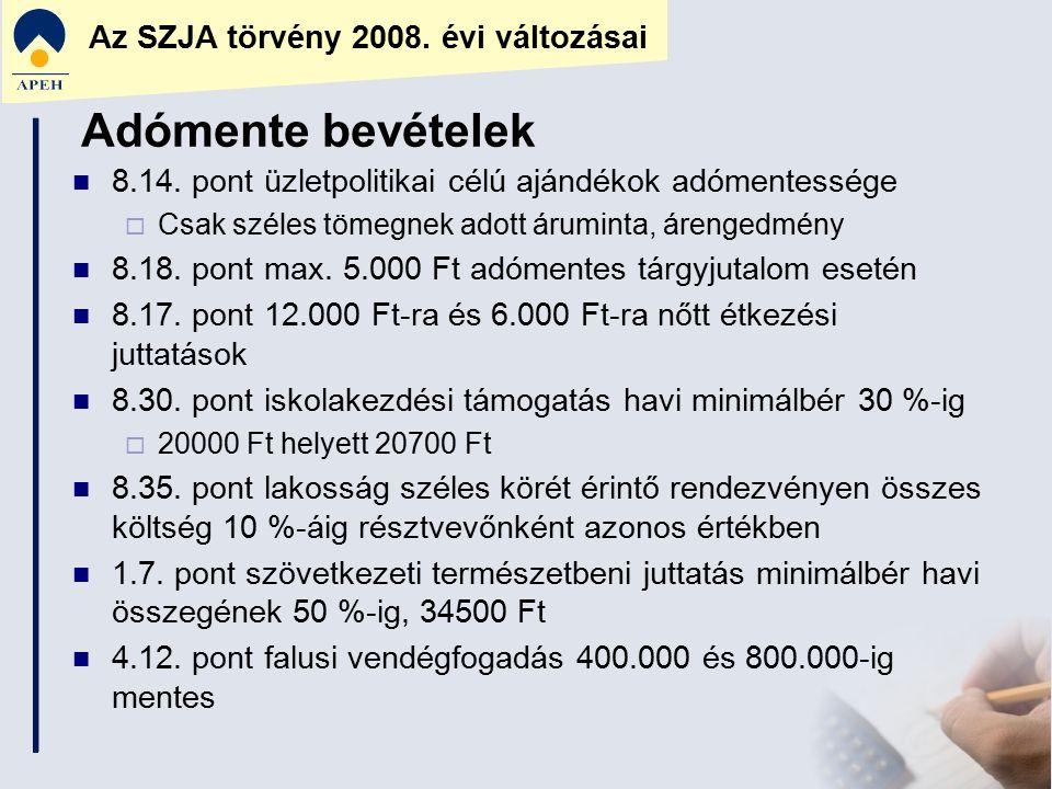 Az SZJA törvény 2008. évi változásai 8.14. pont üzletpolitikai célú ajándékok adómentessége  Csak széles tömegnek adott áruminta, árengedmény 8.18. p