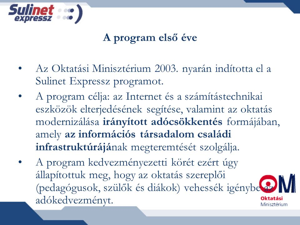 A program első éve Az Oktatási Minisztérium 2003. nyarán indította el a Sulinet Expressz programot. A program célja: az Internet és a számítástechnika