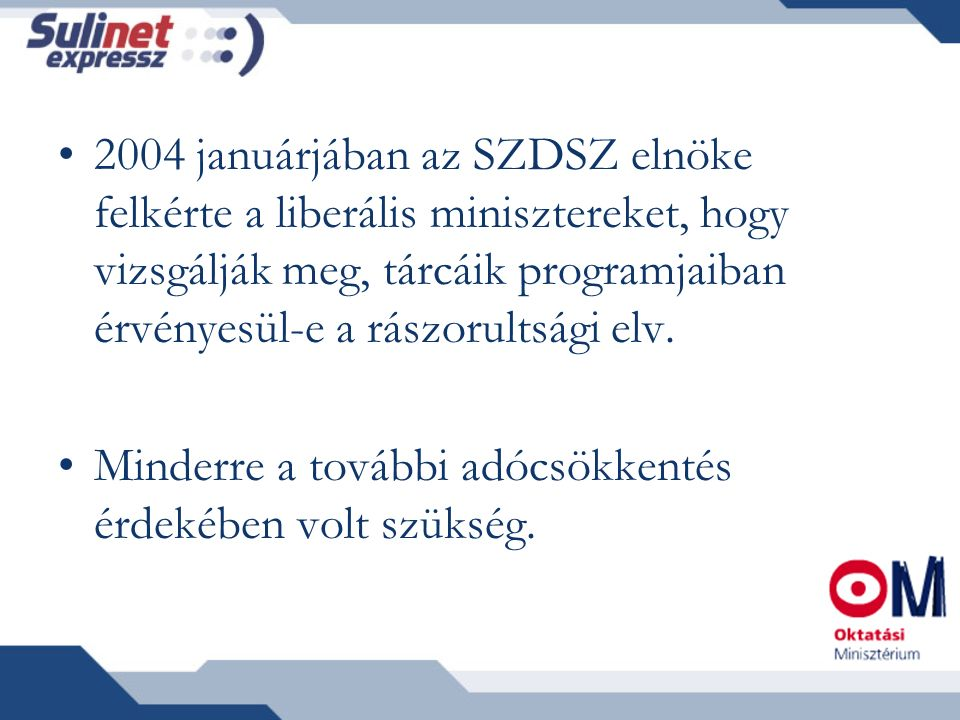 2004 januárjában az SZDSZ elnöke felkérte a liberális minisztereket, hogy vizsgálják meg, tárcáik programjaiban érvényesül-e a rászorultsági elv.