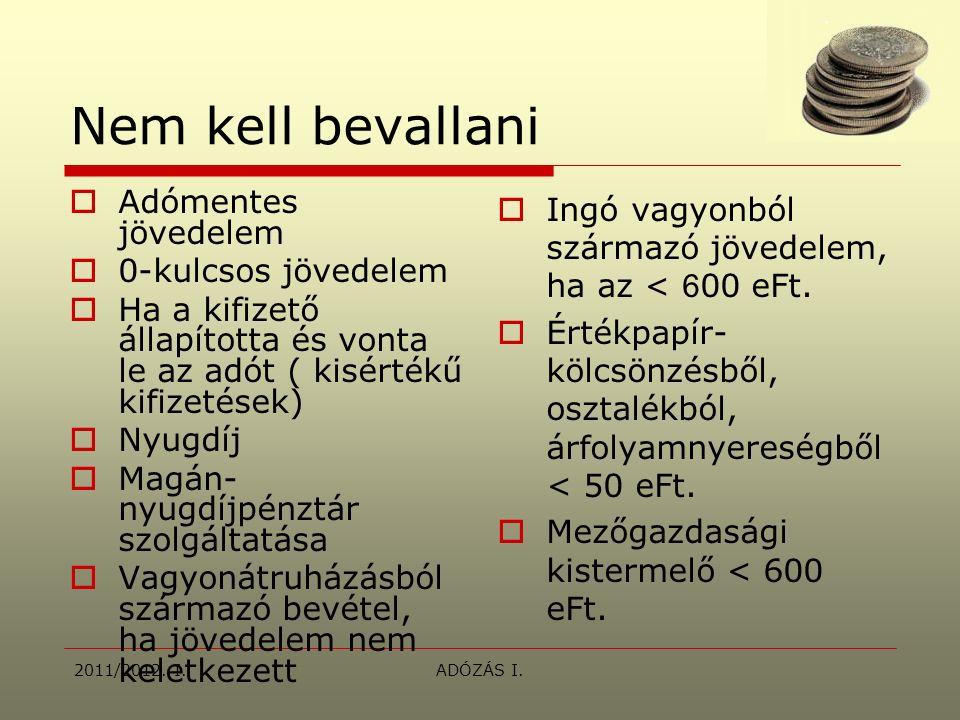 2011/2012. I.ADÓZÁS I. Nem kell bevallani  Adómentes jövedelem  0-kulcsos jövedelem  Ha a kifizető állapította és vonta le az adót ( kisértékű kifi