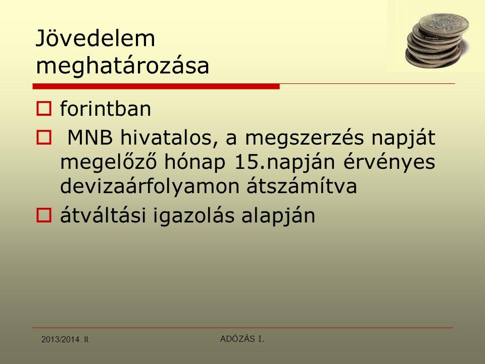 ADÓZÁS I. Jövedelem meghatározása  forintban  MNB hivatalos, a megszerzés napját megelőző hónap 15.napján érvényes devizaárfolyamon átszámítva  átv