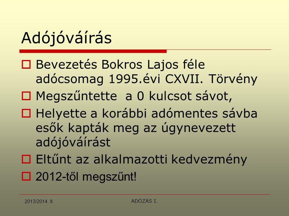 ADÓZÁS I. Adójóváírás  Bevezetés Bokros Lajos féle adócsomag 1995.évi CXVII. Törvény  Megszűntette a 0 kulcsot sávot,  Helyette a korábbi adómentes