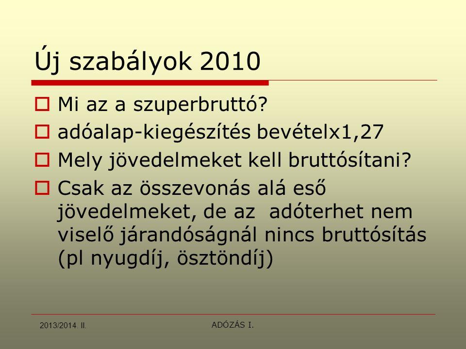 ADÓZÁS I. Új szabályok 2010  Mi az a szuperbruttó?  adóalap-kiegészítés bevételx1,27  Mely jövedelmeket kell bruttósítani?  Csak az összevonás alá