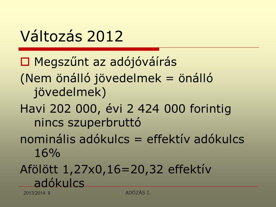 Változás 2012  Megszűnt az adójóváírás (Nem önálló jövedelmek = önálló jövedelmek) Havi 202 000, évi 2 424 000 forintig nincs szuperbruttó nominális
