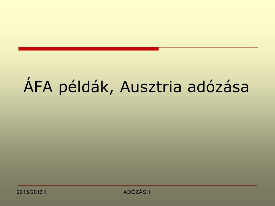 2015/2016 II.ADÓZÁS II. ÁFA példák, Ausztria adózása