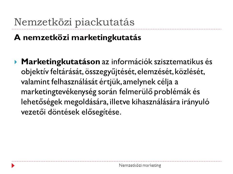Nemzetközi piackutatás A nemzetközi marketingkutatás MMarketingkutatáson az információk szisztematikus és objektív feltárását, összegyűjtését, elemz