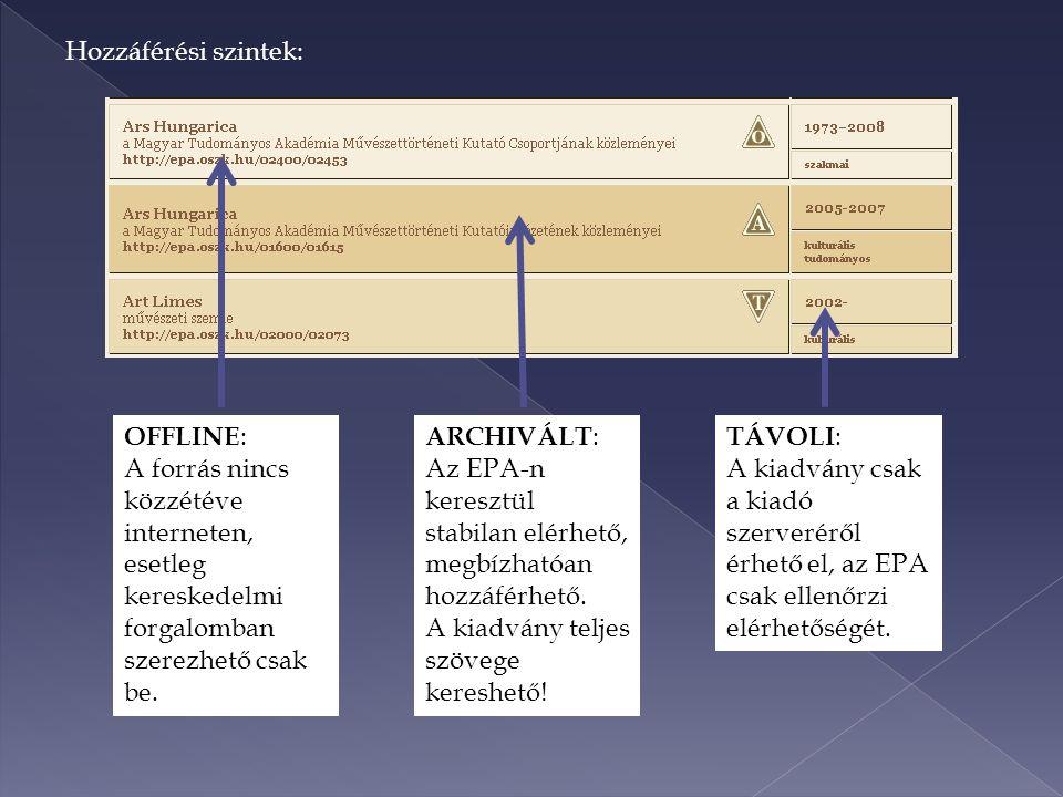 Hozzáférési szintek: OFFLINE : A forrás nincs közzétéve interneten, esetleg kereskedelmi forgalomban szerezhető csak be.
