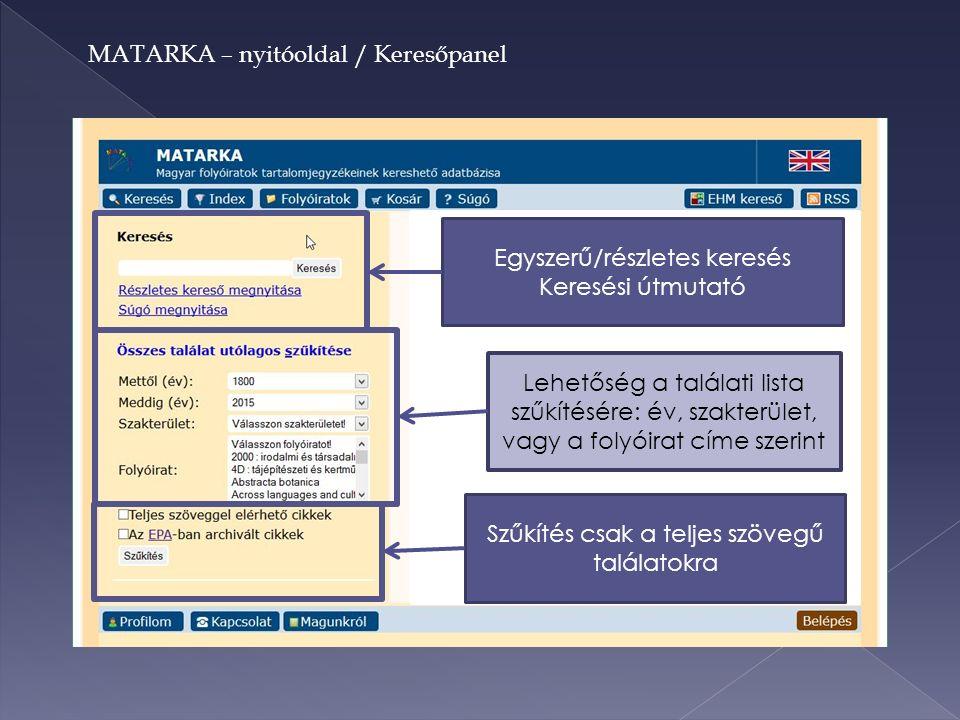 MATARKA – nyitóoldal / Keresőpanel Egyszerű/részletes keresés Keresési útmutató Lehetőség a találati lista szűkítésére: év, szakterület, vagy a folyóirat címe szerint Szűkítés csak a teljes szövegű találatokra