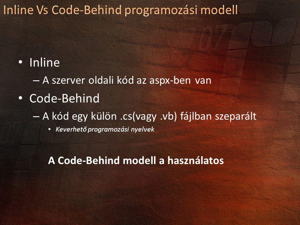 Inline – A szerver oldali kód az aspx-ben van Code-Behind – A kód egy külön.cs(vagy.vb) fájlban szeparált Keverhető programozási nyelvek A Code-Behind modell a használatos