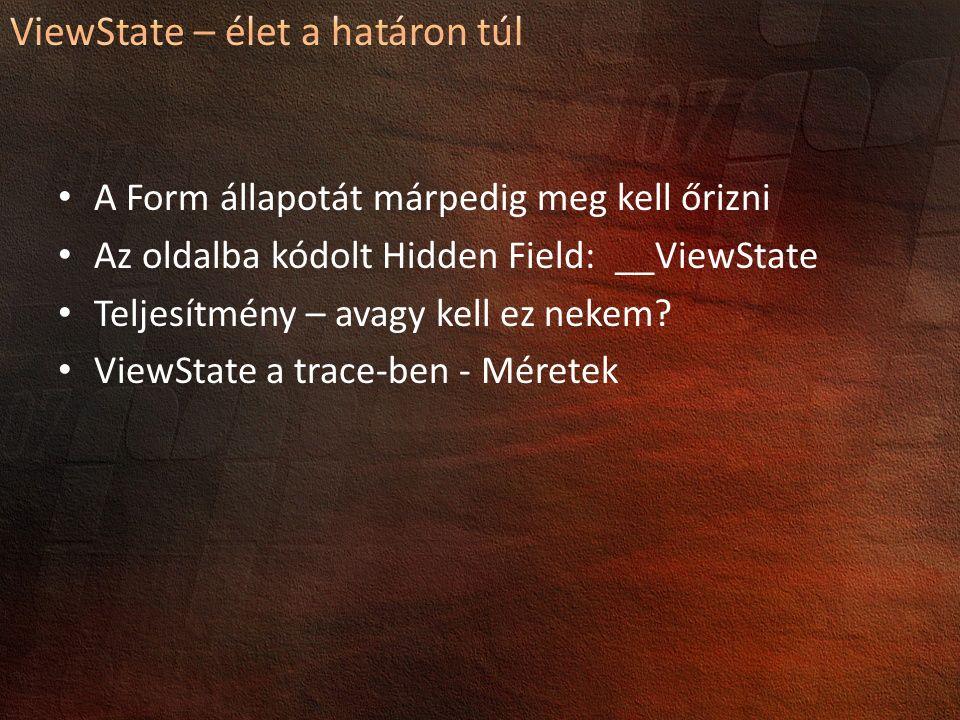 A Form állapotát márpedig meg kell őrizni Az oldalba kódolt Hidden Field: __ViewState Teljesítmény – avagy kell ez nekem.