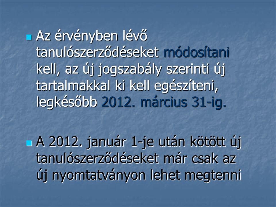 Az érvényben lévő tanulószerződéseket módosítani kell, az új jogszabály szerinti új tartalmakkal ki kell egészíteni, legkésőbb 2012. március 31-ig. Az