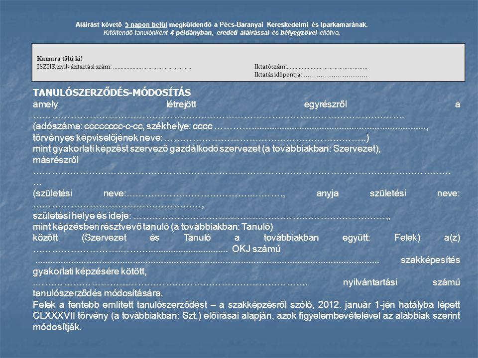 Aláírást követő 5 napon belül megküldendő a Pécs-Baranyai Kereskedelmi és Iparkamarának. Kitöltendő tanulónként 4 példányban, eredeti aláírással és bé